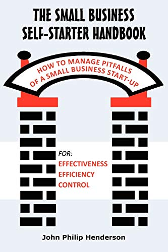 The Small Business Self-Starter Handbook: How To Manage Pitfalls Of A Small Business Start-Up: John...
