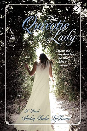 That Quixotic Lady: The Story of a Remarkable Lady That History Failed to Remember: Shirley LaRocca