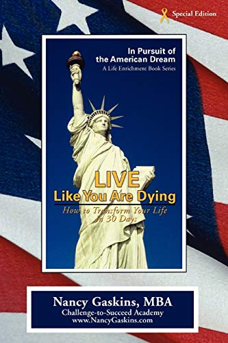 9780595479757: Live Like You Are Dying: How to Transform Your Life in 30 Days