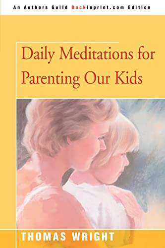 9780595479894: Daily Meditations for Parenting Our Kids