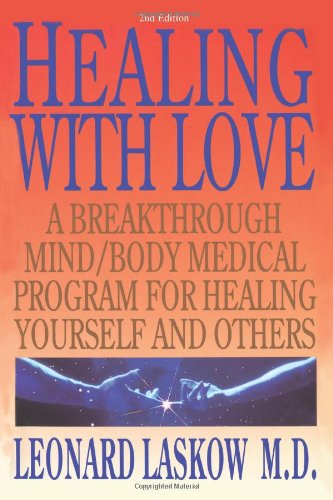 9780595480593: Healing with Love: A Breakthrough Mind/Body Medical Program for Healing Yourself and Others