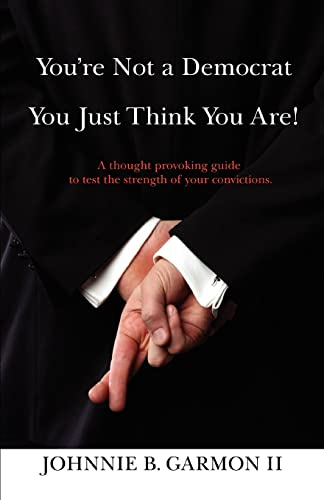 9780595480760: You're Not a Democrat You Just Think You Are!: A thought provoking guide to test the strength of your convictions.