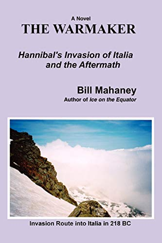 The Warmaker: Hannibals Invasion of Italia and the Aftermath: Bill Mahaney