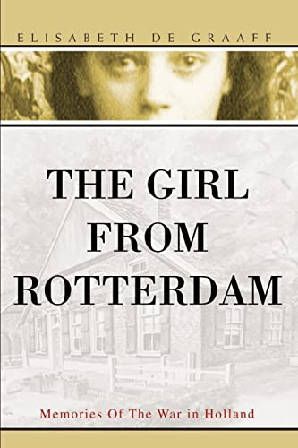 The Girl from Rotterdam: Memories of the: Elisabeth De Graaff