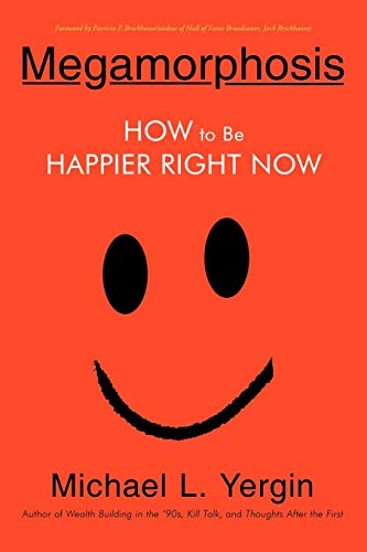 Megamorphosis: How to Be Happier Right Now: Michael L. Yergin