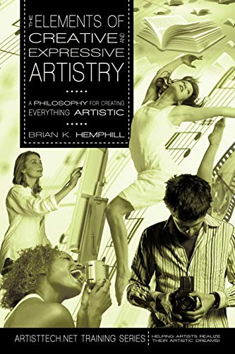 9780595483013: The Elements of Creative and Expressive Artistry: A Philosophy for Creating Everything Artistic
