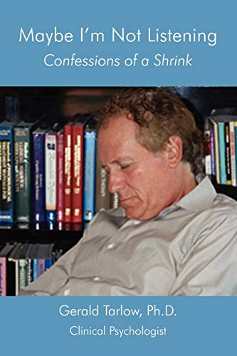 Maybe Im Not Listening: Confessions of a Shrink: Gerald Tarlow