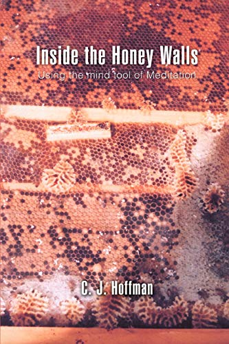 Inside the Honey Walls Using the mind tool of Meditation: Carol Hoffman