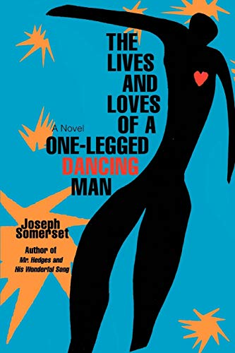 THE LIVES AND LOVES OF A ONE-LEGGED DANCING MAN: Joseph Somerset
