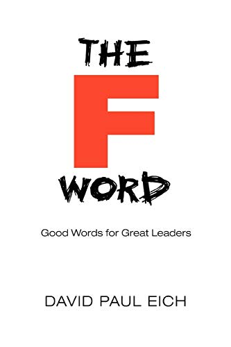 9780595483556: The 'F' Word: Good Words for Great Leaders