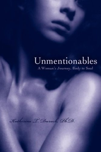 9780595484164: Unmentionables: A Woman's Journey, Body to Soul