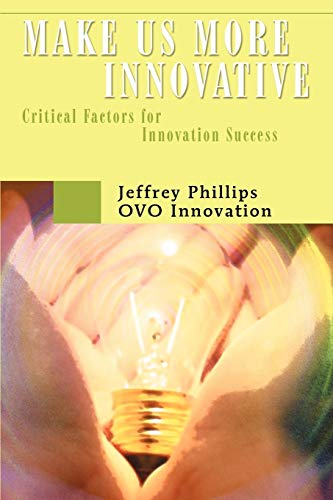 Make us more Innovative: Critical Factors for Innovation Success: Phillips, Jeffrey
