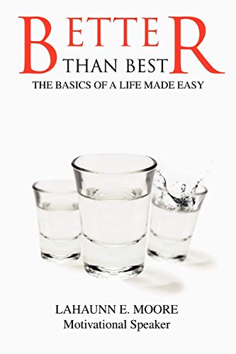 9780595484836: Better Than Best: The Basics of a Life Made Easy