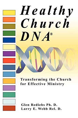 Healthy Church DNA(R): Transforming the Church for: Larry E Webb