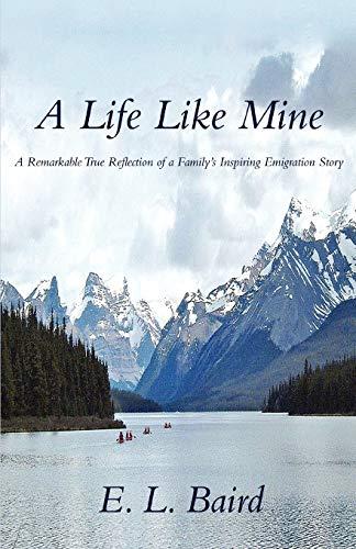 A Life Like Mine: A Remarkable True Reflection of a Familys Inspiring Emigration Story: Emma Baird