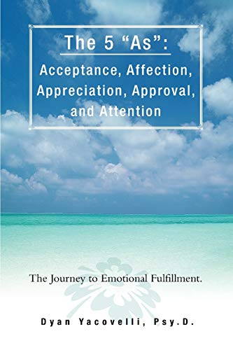 9780595485222: The 5 as: Acceptance, Affection, Appreciation, Approval, and Attention: The Journey to Emotional Fulfillment.