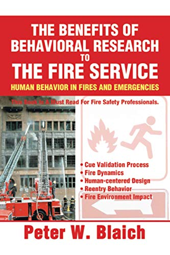THE BENEFITS OF BEHAVIORAL RESEARCH TO THE FIRE SERVICE HUMAN BEHAVIOR IN FIRES AND EMERGENCIES: ...