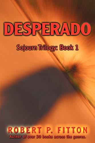 9780595485512: Desperado: Sojourn Trilogy: Book 1