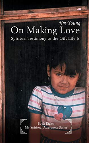 On Making Love: Spiritual Testimony to the: Young, Jim