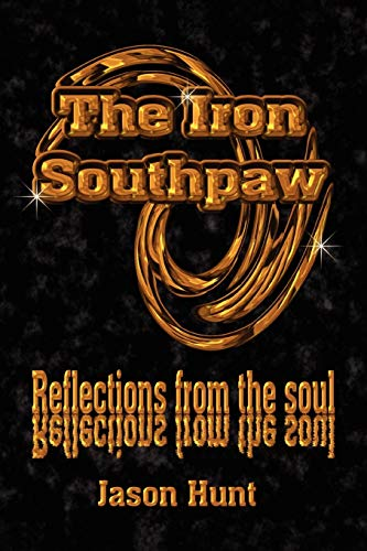 9780595485871: The Iron Southpaw: Reflections from the soul