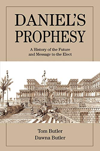Daniels Prophesy A History of the Future and Message to the Elect: Thomas P. Butler IV