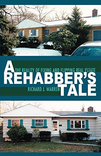 9780595486311: A Rehabber's Tale: The Reality of Fixing and Flipping Real Estate
