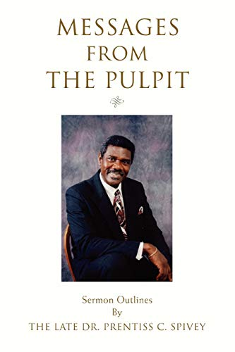 Messages from the Pulpit Sermon Outlines: Dr. Prentiss Spivey