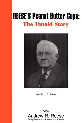 9780595487073: REESE'S Peanut Butter Cups: The Untold Story: Inventor, H.B. Reese