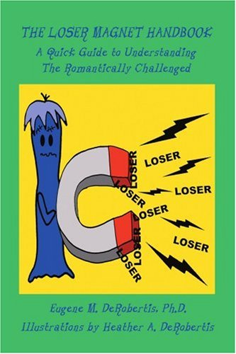 9780595487127: The Loser Magnet Handbook: A Quick Guide to Understanding The Romantically Challenged