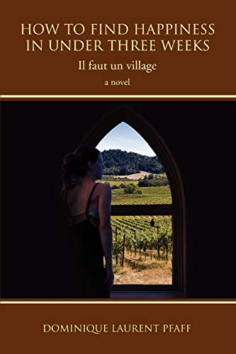 How To Find Happiness In Under Three Weeks: Il faut un village: Dominique Pfaff