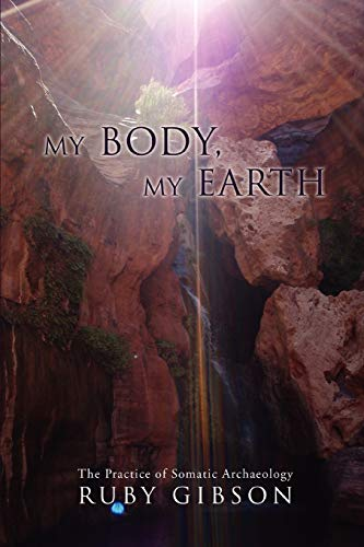 9780595488230: My Body, My Earth: The Practice of Somatic Archaeology