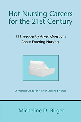 9780595488520: Hot Nursing Careers for the 21st Century: 111 Frequently Asked Questions About Entering Nursing