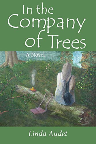 In the Company of Trees: A Novel: Audet, Linda
