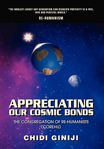 9780595489305: Appreciating Our Cosmic Bonds: The Congregation of Re-Humanists (COREHU)