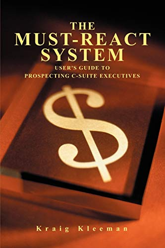 9780595489428: The Must-React System: User's Guide to Prospecting C-Suite Executives