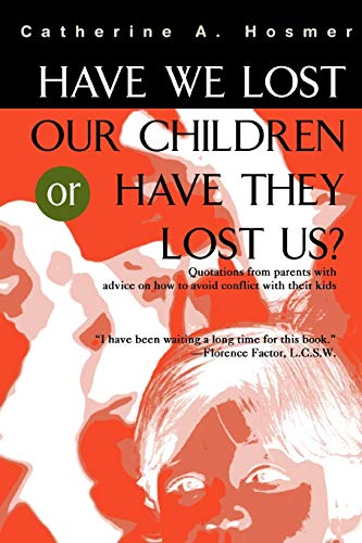 Have We Lost Our Children Or Have They Lost Us?: Catherine A Hosmer