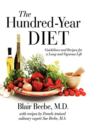 The Hundred-Year DIET: Guidelines and Recipes for a Long and Vigorous Life: Blair Beebe