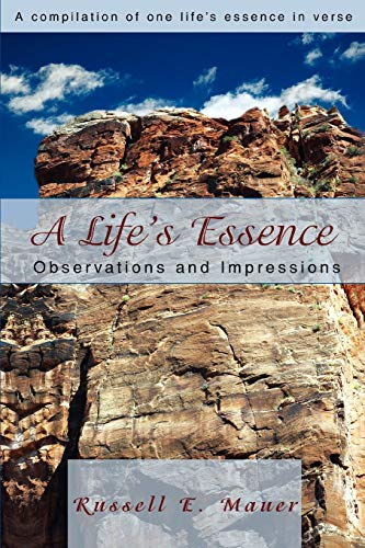 A Lifes Essence: Observations and Impressions: Russell Mauer