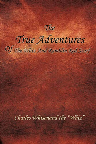 THE TRUE ADVENTURES OF THE WHIZ AND RAMBLIN RED SCARF: Charles Whisenand