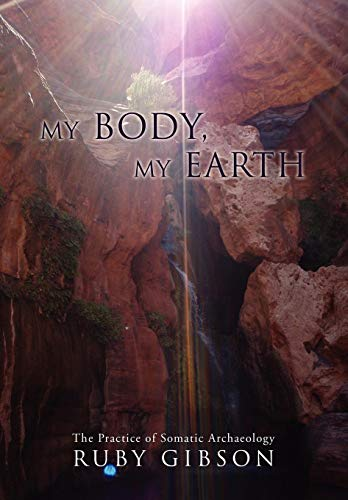9780595490769: My Body, My Earth: The Practice of Somatic Archaeology