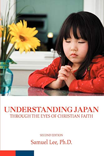 9780595491063: UNDERSTANDING JAPAN through the Eyes of Christian Faith: Second Edition