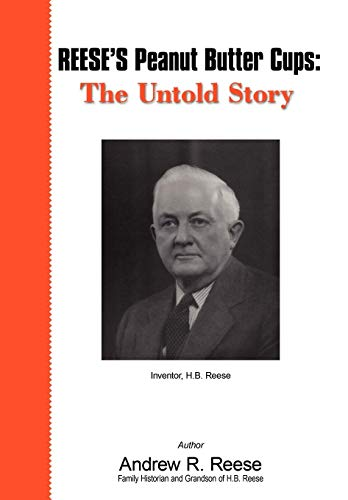 9780595491070: REESE'S Peanut Butter Cups: The Untold Story: Inventor, H.B. Reese