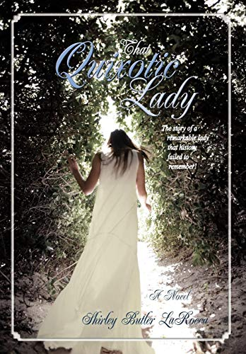 9780595492008: That Quixotic Lady: The story of a remarkable lady that history failed to remember!