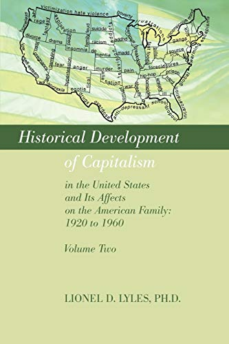 9780595492039: HISTORICAL DEVELOPMENT OF CAPITALISM IN THE UNITED STATES AND ITS AFFECTS ON THE AMERICAN FAMILY: 1920 TO 1960: VOLUME TWO