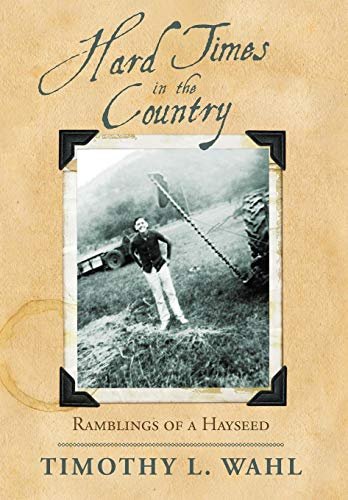 9780595492879: Hard Times in the Country: Ramblings of a Hayseed