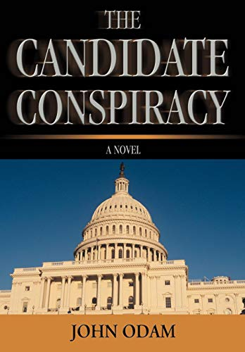 9780595493470: The Candidate Conspiracy: A Novel