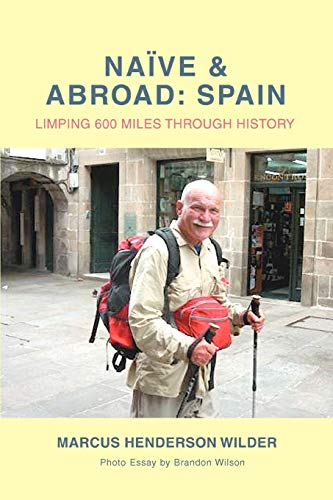 9780595493968: Naive & Abroad: Spain: Limping 600 Miles Through History