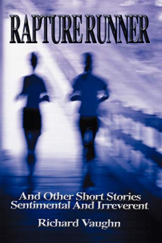9780595494149: RAPTURE RUNNER: And Other Short Stories Sentimental And Irreverent
