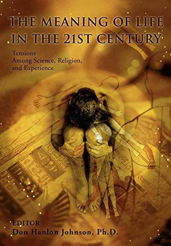 9780595495092: The Meaning of Life in the 21st Century: Tensions Among Science, Religion, and Experience