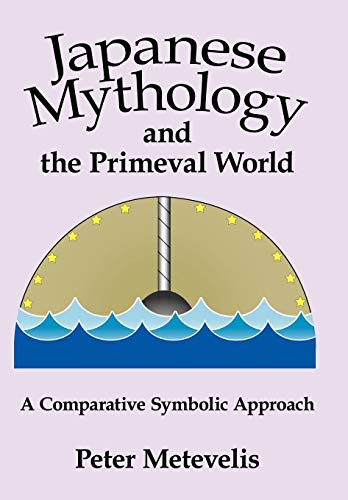 9780595495658: Japanese Mythology and the Primeval World: A Comparative Symbolic Approach